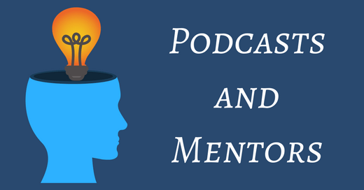 Learn from mentors and podcasts