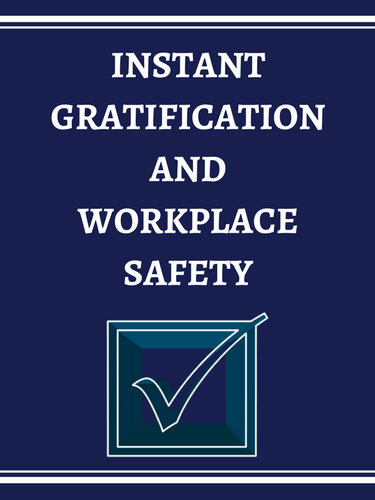 Instant Gratification and Workplace Safety