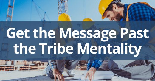 get safety message past tribe mentality