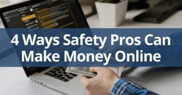 4 Ways Safety Professionals Can Make Money Online