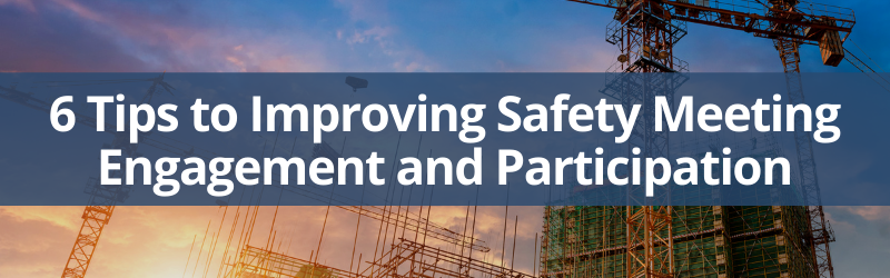Improving Safety Meeting Engagement and Participation