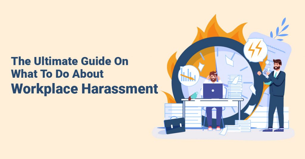 The Ultimate Guide On What To Do About Workplace Harassment